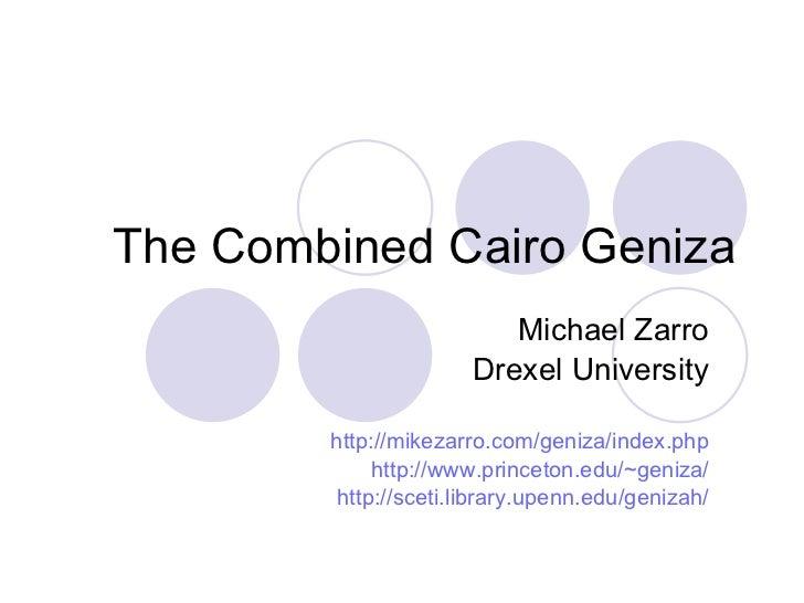 The Combined Cairo Geniza Michael Zarro Drexel University http://mikezarro.com/geniza/index.php http://www.princeton.edu/~...