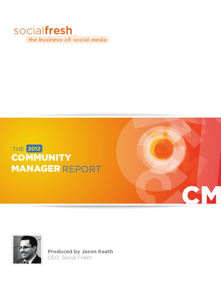 THECOMMUNITYMANAGER REPORT      Produced by Jason Keath      CEO, Social Fresh