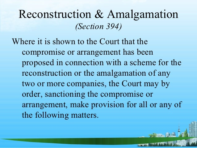 arrangements compromise reconstruction and amalgamation Where a compromise or arrangement is proposed for the purposes of or in connection with scheme for the reconstruction compromise arrangement and amalgamation.