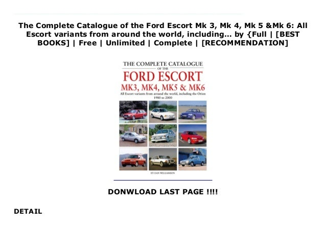 the complete catalogue of the ford escort mk 3 mk 4 mk 5 mk 6 all escort variants from around the world including by full best books free unlimited complete recommendation 1 638