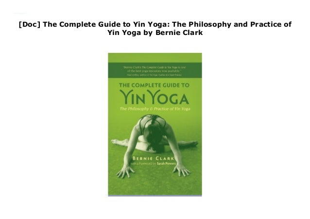 Doc The Complete Guide To Yin Yoga The Philosophy And Practice Of
