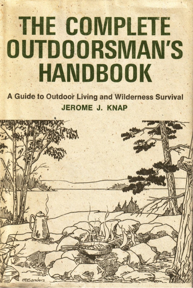 THE COMPLETEOUTDOORSMANSHANDBOOKA Guide to Outdoor Living and Wilderness SurvivalJEROME J. KNAPL LlPAGURIAN PRESS LIMITED-...