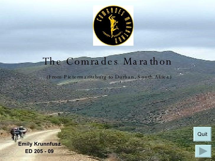 The Comrades Marathon   (From Pietermaritzburg to Durban, South Africa) Emily Krunnfusz ED 205 - 09 Quit