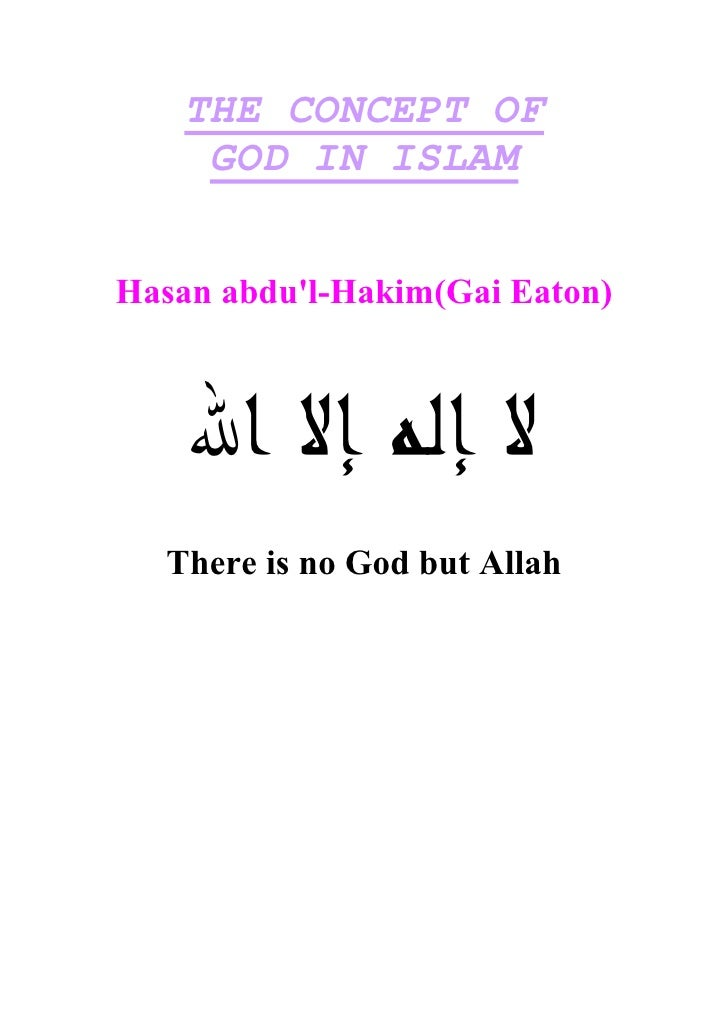 THE CONCEPT OF      GOD IN ISLAM   Hasan abdu'l-Hakim(Gai Eaton)       There is no God but Allah
