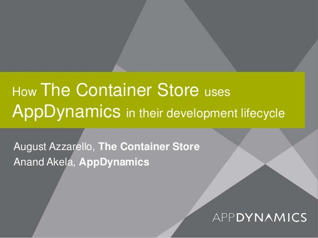 How The Container Store uses AppDynamics in their development lifecycle August Azzarello, The Container Store Anand Akela,...
