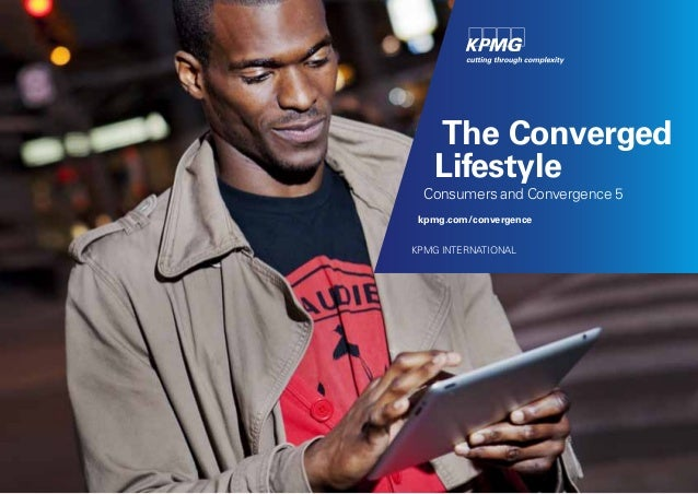 The Converged Lifestyle Consumers and Convergence 5 kpmg.com/convergence KPMG INTERNATIONAL