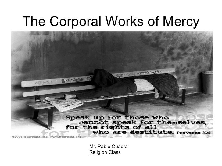 The Corporal Works of Mercy Mr. Pablo Cuadra Religion Class
