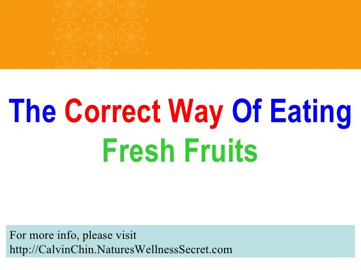 The  Correct Way  Of Eating  Fresh Fruits For more info, please visit http://CalvinChin.NaturesWellnessSecret.com