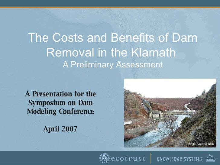 The Costs and Benefits of Dam Removal in the Klamath  A Preliminary Assessment A Presentation for the Symposium on Dam Mod...