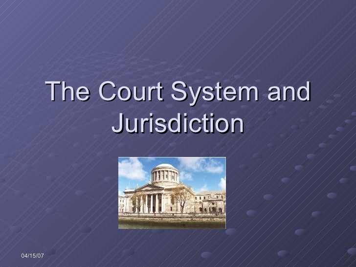 The Court System and Jurisdiction