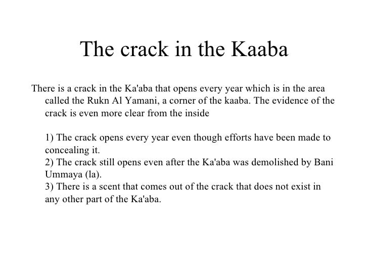 The crack in the Kaaba <ul><li>There is a crack in the Ka'aba that opens every year which is in the area called the Rukn A...