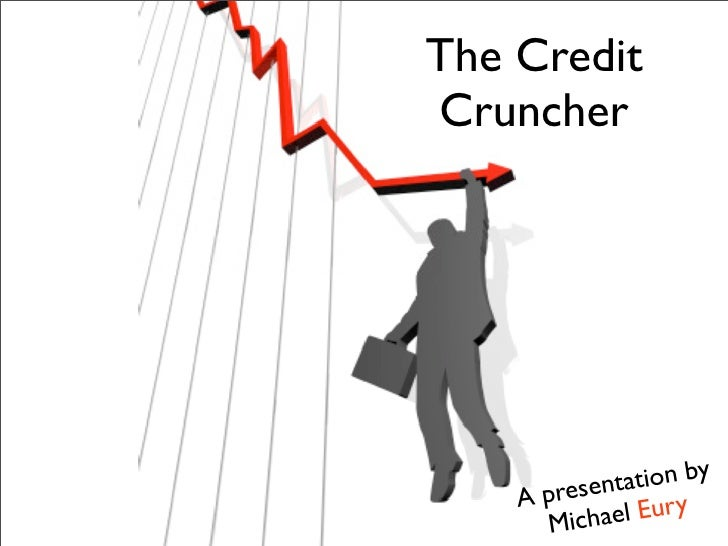 The Credit Cruncher             esenta tion by     A pr        Michael Eury