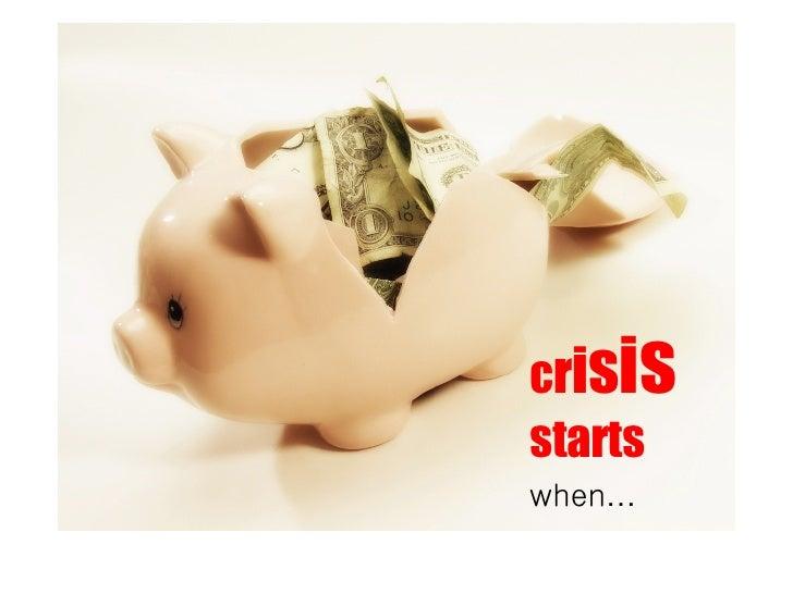 c r i s i s  starts   when …