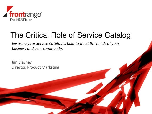 The Critical Role of Service CatalogJim BlayneyDirector, Product MarketingEnsuring your Service Catalog is built to meet t...