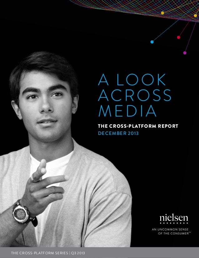 A LOOK ACROSS MEDIA THE CROSS-PL ATFORM REPORT DECEMBER 2013  THE CROSS-PL ATFORM SERIES | Q3 2013