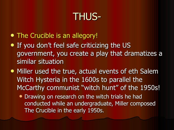 criticizing the crucible Michael headrick it is a criticism of mccarthy's tactics because in both the crucible and the the red scare, those that were accused and didn't want to be hung (themore it is a criticism of mccarthy's tactics because in both the crucible and the the red scare, those that were accused and didn't want to be hung.