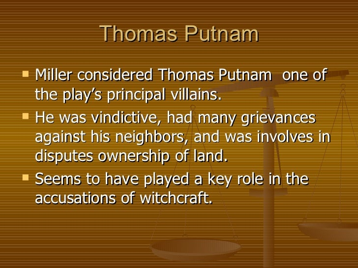 the crucible thomas putnam Thomas putnam comes from one of the richest families in salem when things  have not gone his way, prior to the events in the crucible, he acted vengefully.