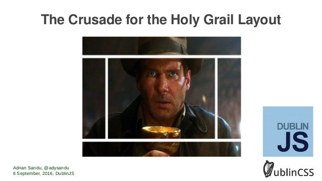 The Crusade for the Holy Grail Layout Adrian Sandu, @adysandu 6 September, 2016, DublinJS