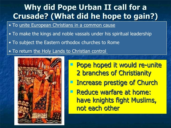 why did pope urban ii call Pope urban ii called for the start of the crusades so that christianity could still have influence in the east pope urban ii called for the start of the crusades to.