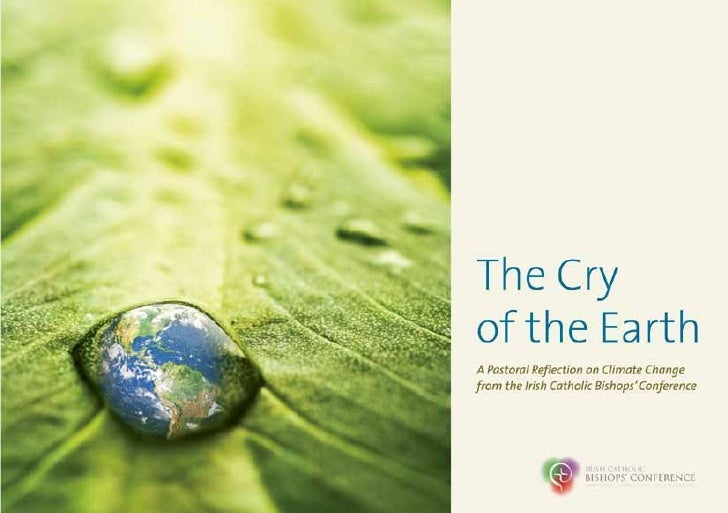The Cry of the EarthA Pastoral Reflection on Climate Change from        The Irish Catholic Bishops' Conference