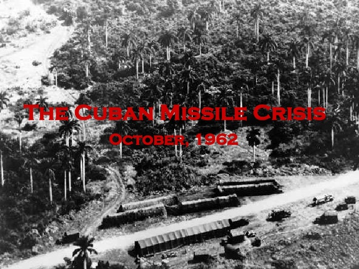 The Cuban Missile Crisis October, 1962