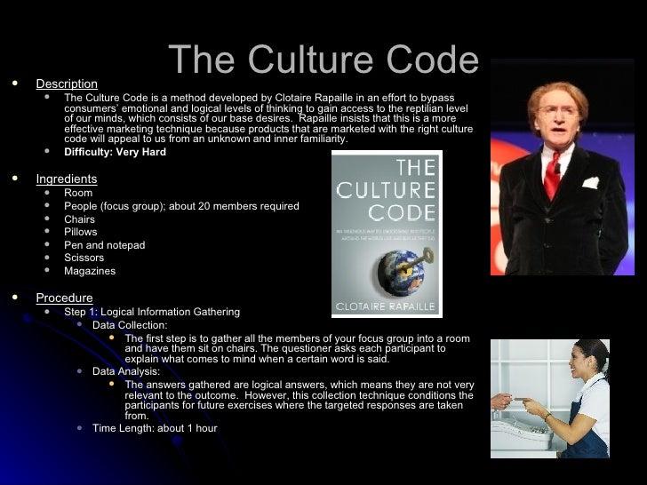 The Culture Code <ul><li>Description </li></ul><ul><ul><li>The Culture Code is a method developed by Clotaire Rapaille in ...
