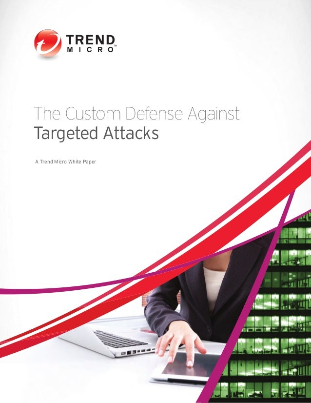 The Custom Defense AgainstTargeted AttacksA Trend Micro White Paper