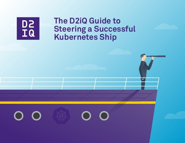 The D2iQ Guide to Steering a Successful Kubernetes Ship