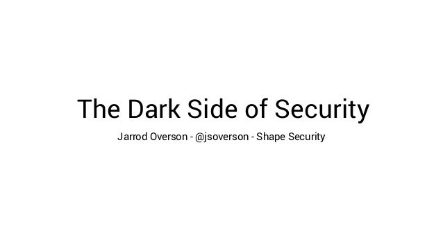 The Dark Side of Security Jarrod Overson - @jsoverson - Shape Security