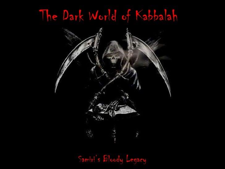 The Dark World of Kabbalah<br />Samiri's Bloody Legacy<br />