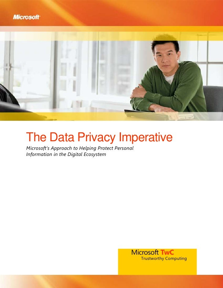 The Data Privacy Imperative<br />Microsoft's Approach to Helping Protect Personal Information in the Digital Ecosystem<br ...