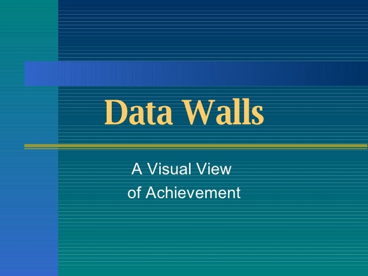 Data Walls A Visual View  of Achievement