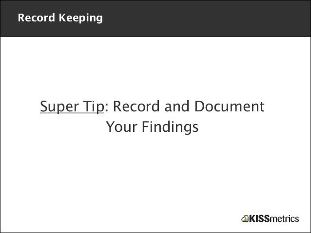 Record Keeping  Super Tip: Record and Document Your Findings