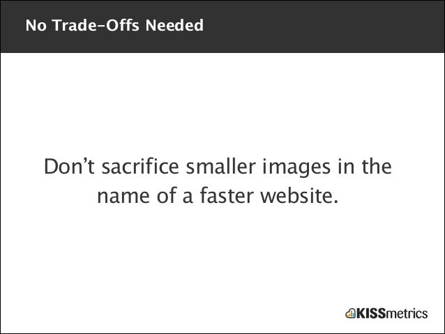 No Trade-Offs Needed  Don't sacrifice smaller images in the name of a faster website.