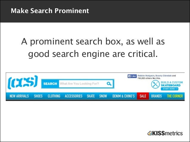 Make Search Prominent  A prominent search box, as well as good search engine are critical.