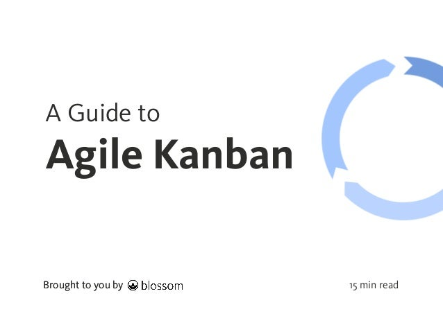 Brought to you byBrought to you by A Guide to Agile Kanban 15 min read