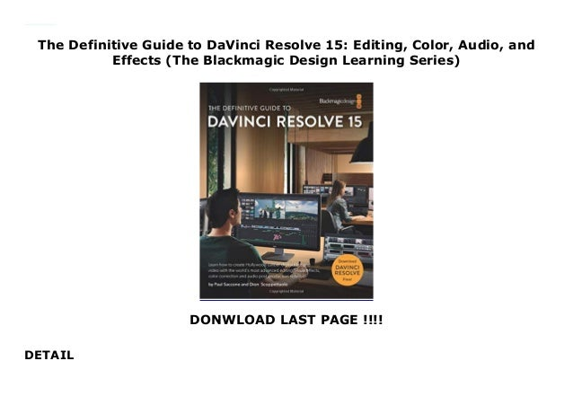 The Definitive Guide to DaVinci Resolve 15: Editing, Color, Audio, and Effects (The Blackmagic Design Learning Series) DON...