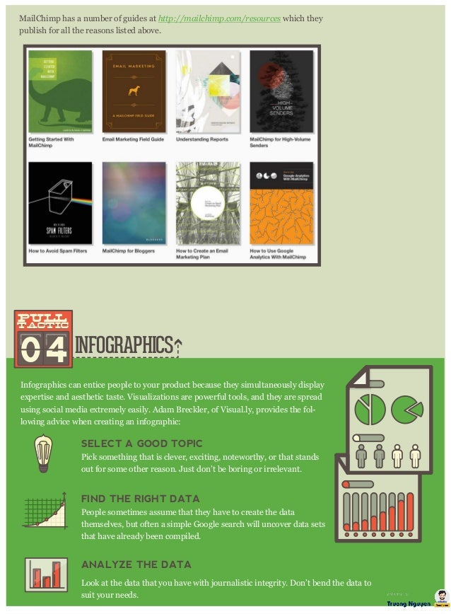 INFOGRAPHICS MailChimp has a number of guides at http : / / m ailchim p . com / r esour ces which they publish for all the...