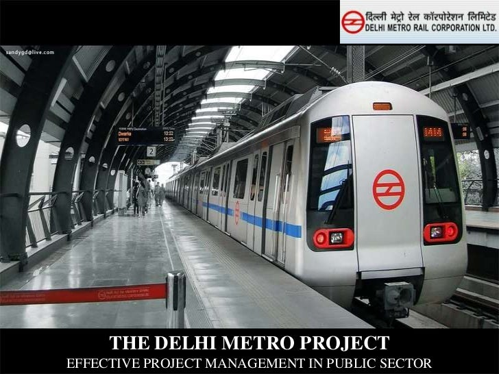 THE DELHI METRO PROJECTEFFECTIVE PROJECT MANAGEMENT IN PUBLIC SECTOR