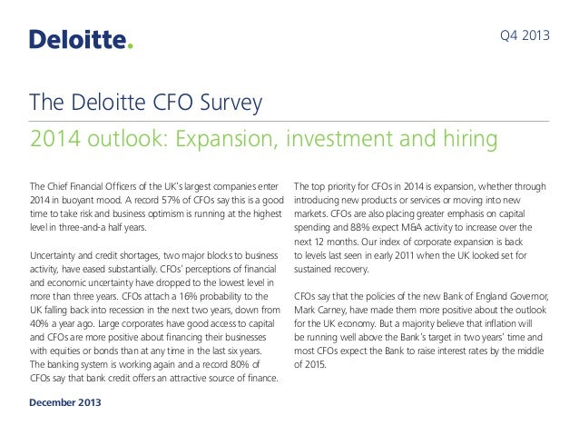 Q4 2013  The Deloitte CFO Survey 2014 outlook: Expansion, investment and hiring The Chief Financial Officers of the UK's l...