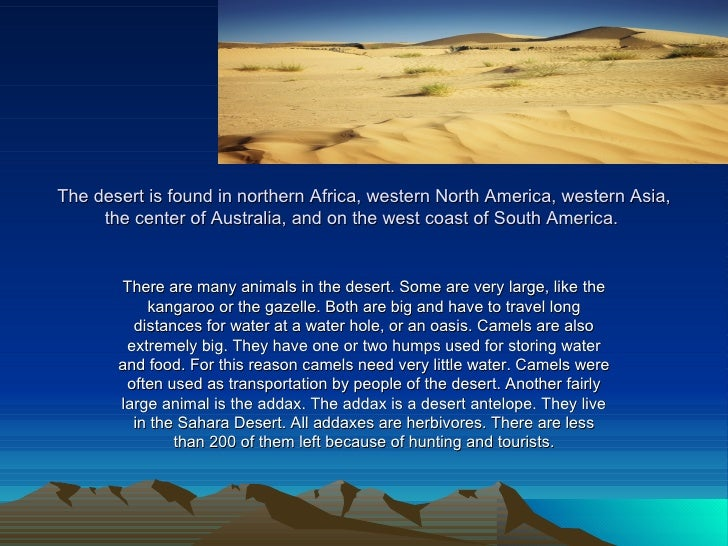 The desert is found in northern Africa, western North America, western Asia, the center of Australia, and on the west coas...