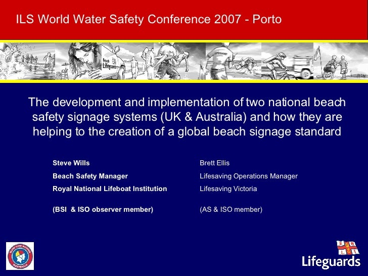 ILS World Water Safety Conference 2007 - Porto     The development and implementation of two national beach safety signage...