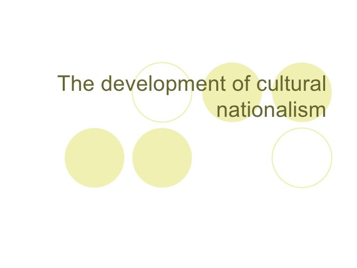The development of cultural nationalism