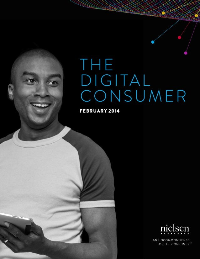 THE  DIGITAL  CONSUMER  FEBRUARY 2014  1 Copyright © 2014 The Nielsen Company