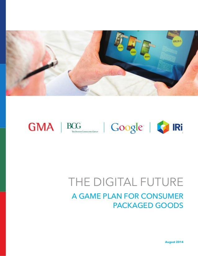 THE DIGITAL FUTURE A GAME PLAN FOR CONSUMER PACKAGED GOODS August 2014