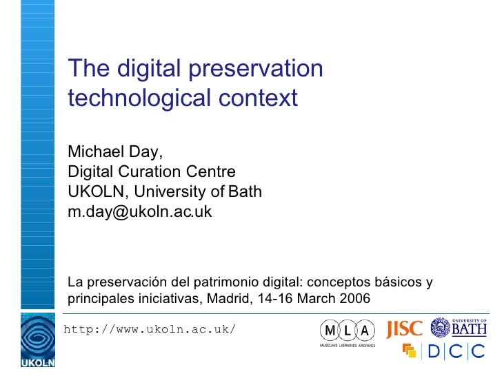 The digital preservation technological context Michael Day, Digital Curation Centre UKOLN, University of Bath [email_addre...