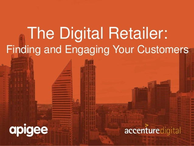 The Digital Retailer:  Finding and Engaging Your Customers