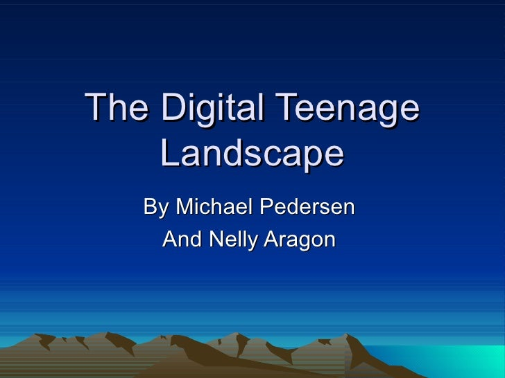 The Digital Teenage Landscape By Michael Pedersen  And Nelly Aragon