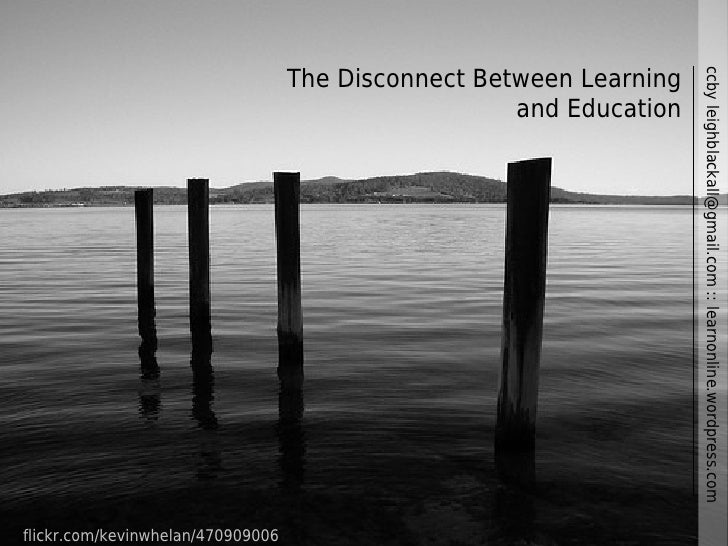 The Disconnect Between Learning                                                                          ccby leighblackal...