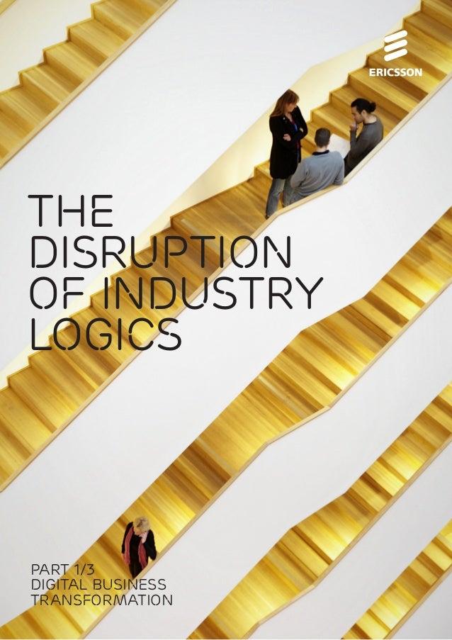 Digital Business Transformation: The Disruption Of Industry Logics 1 The disruption of industry logics Part 1/3 Digital bu...